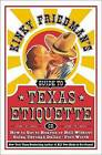Kinky Friedman's Guide to Texas Etiquette: Or How to Get to Heaven or Hell Without Going Through Dallas-Fort Worth by Kinky Friedman (Paperback / softback, 2003)