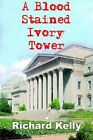 a Blood Stained Ivory Tower by Richard Kelly 9781418408039 Hardback 2004