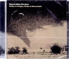 MAXIMILIAN HECKER - I'll  Be a Virgin, I'll Be a Mountain 2006 CD SIGILLATO