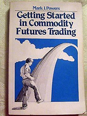 Getting Started in Commodity Futures Trading by Powers, Mark J.