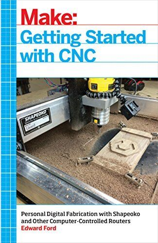 Getting Started with CNC: Personal Digital Fabrication with Shapeoko and Other C