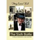 The Sixth Battle: A Story of Alzheimer's, Love, and Faith by Mary Lennon Koch (Paperback / softback, 2013)