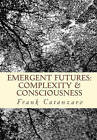 Emergent Futures: At the Limina of Complexity and Consciousness by Frank Catanzaro (Paperback / softback, 2008)