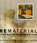 Rematerial: From Waste to Architecture by Alejandro Bahamon, Maria Camila Sanjines (Paperback, 2010)