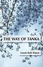 The Way of Tanka by Naomi Beth Wakan (2017, Paperback)