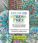 Color Me Stress-Free: Nearly 100 Coloring Templates to Unplug and Unwind by Race Point Publishing (Paperback, 2015)
