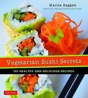 Vegetarian Sushi Secrets: 101 Healthy and Delicious Recipes by Marisa Baggett, Justin Fox Burks (Paperback, 2016)
