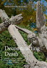 Deconstructing Death: Changing Cultures of Death, Dying, Bereavement & Care in the Nordic Countries by University Press of Southern Denmark (Paperback, 2013)