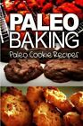 Paleo Baking - Paleo Cookie Recipes: Amazing Truly Paleo-Friendly Cookie Recipe by Ben Plus Publishing (Paperback / softback, 2013)