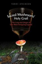 Sacred Mushroom/Holy Grail : The Long-Lost Origin of Our Most Intriguing...