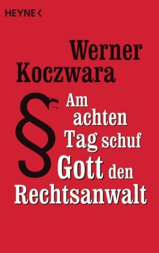 1 von 1 - ★ Am achten Tag schuf Gott den Rechtsanwalt  - Werner Koczwara ★