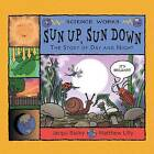 Sun Up, Sun Down: The Story of Day and Night by Jacqui Bailey (Paperback, 2010)