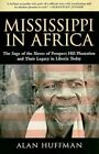 Mississippi in Africa: The Saga of the Slaves of Prospect Hill Plantation and Their Legacy in Liberia Today by Dr Alan Huffman (Paperback, 2010)