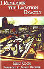 I Remember the Location Exactly by Eric Koch (Paperback, 2006)