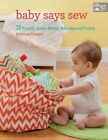 Baby Says Sew: 20 Practical Budget-Minded, Baby Approved Projects by Rebecca Danger (Paperback, 2014)