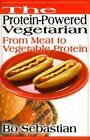 The Protein-powered Vegetarian From Meat to Vegetable Protein 9780595132744