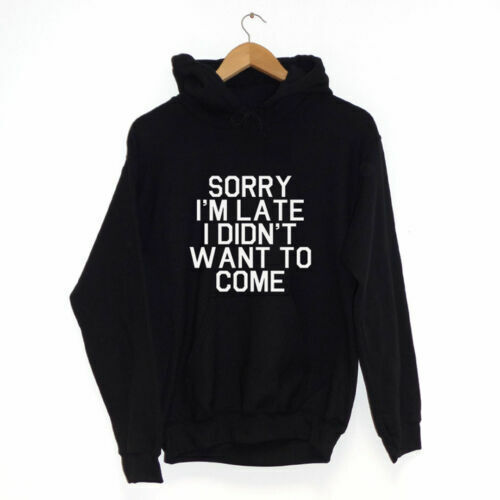 Sorry I/'m Late I Didn/'t Want To ComeHoodie many colours hipster