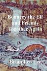 Bouncey the Elf and Friends Together Again by Brian Leo Lee (Paperback / softback, 2011)