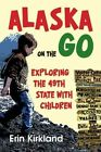 Alaska on the Go: Exploring the 49th State with Children by Erin Kirkland (Paperback, 2014)