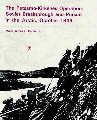 The Petsamo-Kirkenes Operation: Soviet Breakthrough and Pursuit in the Arctic