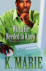 When He Needed to Know: When the Secret Must Be Told by K Marie (Paperback / softback, 2011)