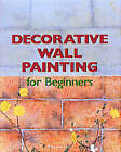Decorative Wall Painting for Beginners by Reyes Pujol-Xicoy (Paperback, 2005)
