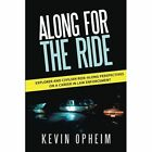 Along for the Ride: Explorer and Civilian Ride-Along Perspectives on a Career in Law Enforcement by Kevin Opheim (Paperback / softback, 2013)