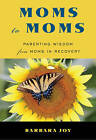 Moms to Moms: Parenting Wisdom from Moms in Recovery by Barbara Joy (Paperback, 2011)