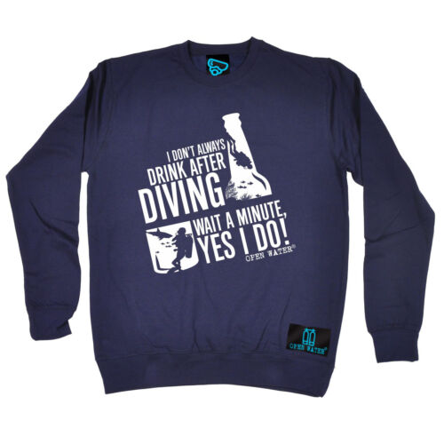 Dont Always Drink After Scuba Diving Open Water SWEATSHIRT jumper birthday gift