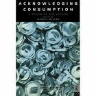 Acknowledging Consumption: A Review of New Studies by Taylor & Francis Ltd (Paperback, 1995)