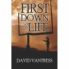 First Down and Life by David Vantress 9781424107568
