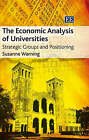The Economic Analysis of Universities: Strategic Groups and Positioning by Susanne Warning (Hardback, 2007)