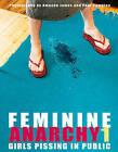 Feminine Anarchy 1: Girls Pissing in Public by Paul Compton, Amanda James (Hardback, 2003)