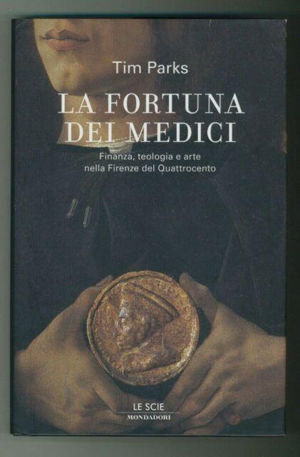 """""""LA FORTUNA DEI MEDICI"""" Tim Parks, Mondadori 2006 - 9788804561552 rilegato"""