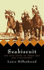 Seabiscuit: The True Story of Three Men and a Racehorse, Hillenbrand, Laura | Ha