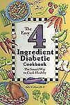 The Easy 4 Ingredient Diabetic Cookbook: The Smart Way to Cook Healthy
