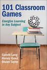 101 Classroom Games: Energize Learning in Any Subject by Harvey Grout, Stuart Taylor, Gareth Long (Paperback, 2010)