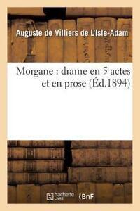 Morgane : drame en 5 actes et en prose - Auguste de Villiers de L'Isle-Adam
