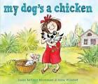 My Dog's a Chicken by Susan McElroy Montanari (Hardback, 2016)