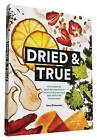 Dried and True: The Magic of Your Dehydrator in 80 Delicious Recipes and Inspiring Techniques by Sara Dickerman (Paperback, 2016)