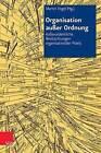 Organisation Ausser Ordnung: Ausserordentliche Beobachtungen Organisationaler Praxis by Vandenhoeck & Ruprecht (Hardback, 2013)