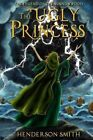 The Ugly Princess: The Legend of the Winnowwood by Henderson Smith (Paperback / softback, 2014)