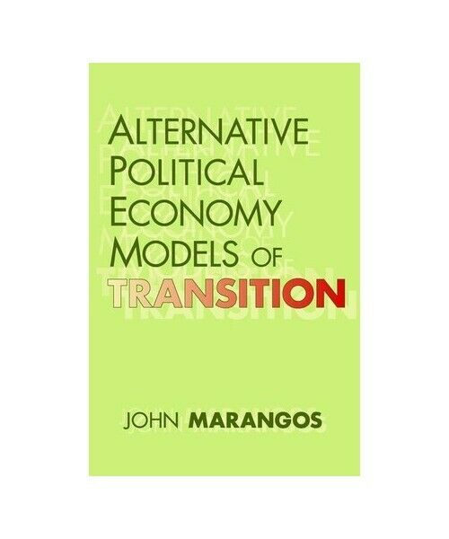 "John Marangos ""Alternative Political Economy Models of Transition"""