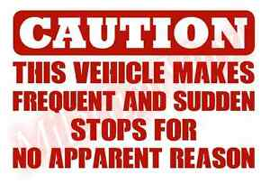 Caution-Vehicle-Makes-Sudden-Stops-No-Reason-Vinyl-Decal-Sticker