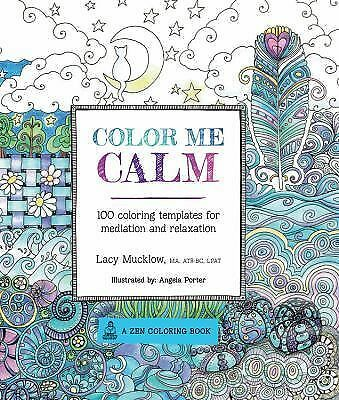 Color Me Calm : 100 Coloring Templates for Meditation and Relaxation by Lacy...