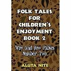 Folk Tales for Children's Enjoyment Book 2 Why and How Fables Number Two Hardcover – 23 May 2011