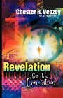 Revelation for This Generation by Dr Chester R Veazey (Hardback, 2004)
