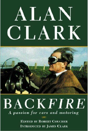 1 of 1 - Back Fire: A Passion for Cars and Motoring By Alan Clark. 9780297607359