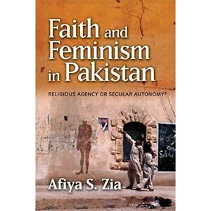 Faith and Feminism in Pakistan: Religious Agency or Sec - Paperback / softback N