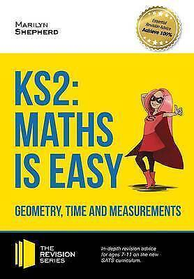 KS2: Maths is Easy - Geometry, Time and Measurements. In-Depth Revision Advice f